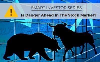 Smart Investing Series: Danger Ahead For Stocks?