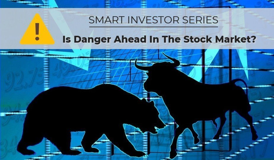 Smart Investing Series: Danger Ahead For Stocks?